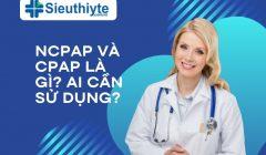 Ncpap và cpap: Ai cần máy thở áp lực dương liên tục cpap?